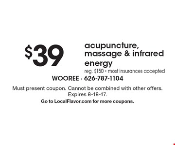 $39 acupuncture, massage & infrared energy reg. $150 - most insurances accepted. Must present coupon. Cannot be combined with other offers.Expires 8-18-17. Go to LocalFlavor.com for more coupons.