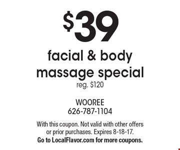 $39 facial & body massage special reg. $120. With this coupon. Not valid with other offers or prior purchases. Expires 8-18-17.  Go to LocalFlavor.com for more coupons.