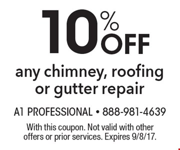 10% Off any chimney, roofing or gutter repair. With this coupon. Not valid with other offers or prior services. Expires 9/8/17.