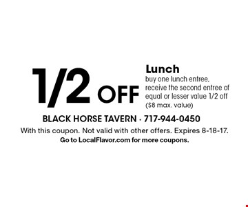 1/2 Off Lunch buy one lunch entree, receive the second entree of equal or lesser value 1/2 off ($8 max. value). With this coupon. Not valid with other offers. Expires 8-18-17.Go to LocalFlavor.com for more coupons.