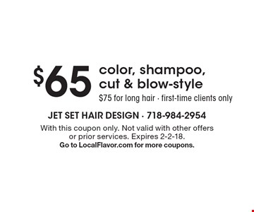 $65 color, shampoo, cut & blow-style. $75 for long hair. First-time clients only. With this coupon only. Not valid with other offers or prior services. Expires 2-2-18. Go to LocalFlavor.com for more coupons.