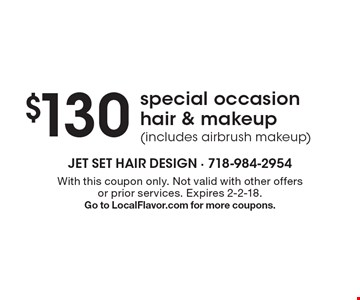 $130 special occasion hair & makeup (includes airbrush makeup). With this coupon only. Not valid with other offers or prior services. Expires 2-2-18. Go to LocalFlavor.com for more coupons.