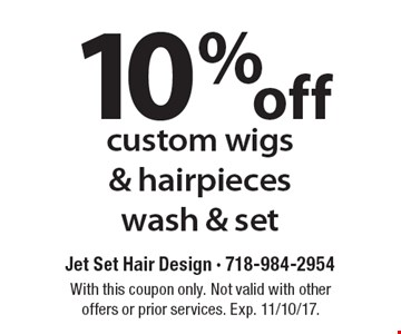 10% off custom wigs & hairpieces wash & set. With this coupon only. Not valid with other offers or prior services. Exp. 11/10/17.