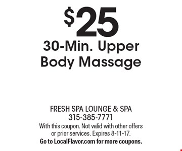 $25 30-Min. Upper Body Massage. With this coupon. Not valid with other offers or prior services. Expires 8-11-17. Go to LocalFlavor.com for more coupons.