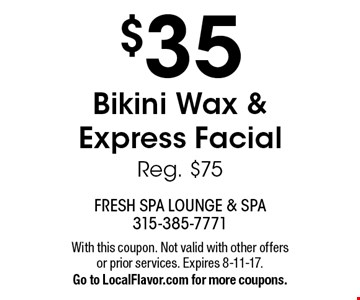$35 Bikini Wax & Express Facial. Reg. $75. With this coupon. Not valid with other offers or prior services. Expires 8-11-17. Go to LocalFlavor.com for more coupons.