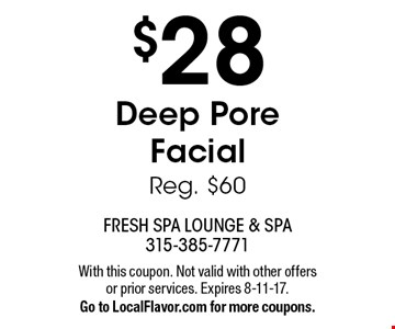 $28 Deep Pore Facial. Reg. $60. With this coupon. Not valid with other offers or prior services. Expires 8-11-17. Go to LocalFlavor.com for more coupons.