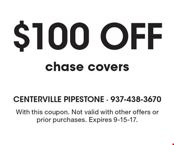 $100 off chase covers. With this coupon. Not valid with other offers or prior purchases. Expires 9-15-17.