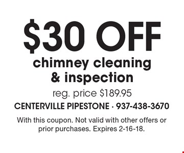 $30 off chimney cleaning & inspection reg. price $189.95. With this coupon. Not valid with other offers or prior purchases. Expires 2-16-18.