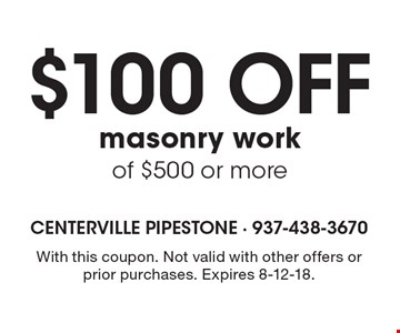 $100 off masonry work of $500 or more. With this coupon. Not valid with other offers or prior purchases. Expires 8-12-18.
