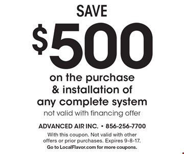 SAVE $500 on the purchase & installation of any complete system, not valid with financing offer. With this coupon. Not valid with other offers or prior purchases. Expires 9-8-17. Go to LocalFlavor.com for more coupons.