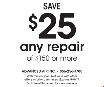 SAVE $25 any repair of $150 or more. With this coupon. Not valid with other offers or prior purchases. Expires 9-8-17. Go to LocalFlavor.com for more coupons.