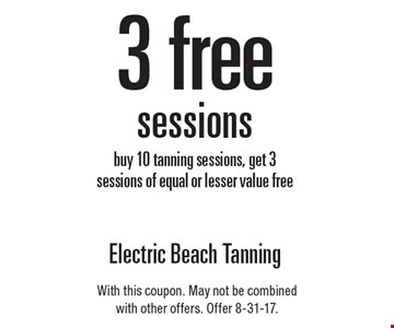 3 free sessions. Buy 10 tanning sessions, get 3 sessions of equal or lesser value free. With this coupon. May not be combined with other offers. Offer expires 8-31-17.