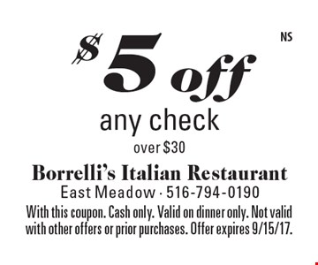 $5 off any check over $30. With this coupon. Cash only. Valid on dinner only. Not valid with other offers or prior purchases. Offer expires 9/15/17.