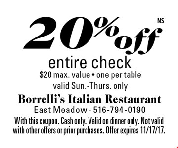 20% off entire check. $20 max. value. One per table. Valid Sun.-Thurs. only. With this coupon. Cash only. Valid on dinner only. Not valid with other offers or prior purchases. Offer expires 11/17/17.