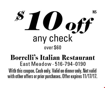 $10 off any check over $60. With this coupon. Cash only. Valid on dinner only. Not valid with other offers or prior purchases. Offer expires 11/17/17.