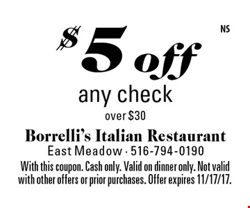 $5 off any check over $30. With this coupon. Cash only. Valid on dinner only. Not valid with other offers or prior purchases. Offer expires 11/17/17.