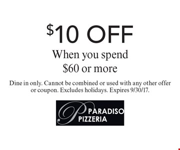 $10 OFF When you spend $60 or more. Dine in only. Cannot be combined or used with any other offer or coupon. Excludes holidays. Expires 9/30/17.