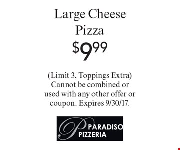 $9.99 Large Cheese Pizza. (Limit 3, Toppings Extra). Cannot be combined or used with any other offer or coupon. Expires 9/30/17.