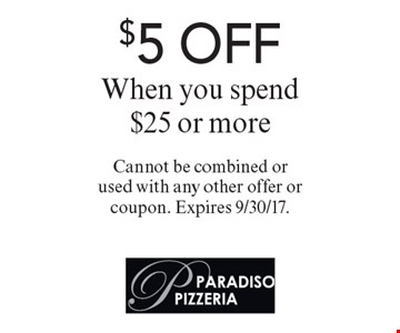$5 OFF When you spend $25 or more. Cannot be combined or used with any other offer or coupon. Expires 9/30/17.