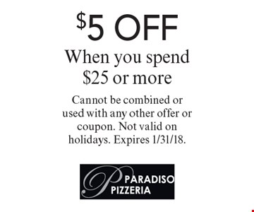 $5 OFF When you spend $25 or more. Cannot be combined or used with any other offer or coupon. Not valid on holidays. Expires 1/31/18.