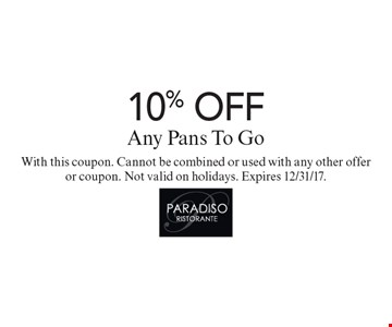 10% OFF Any Pans To Go. With this coupon. Cannot be combined or used with any other offer or coupon. Not valid on holidays. Expires 12/31/17.