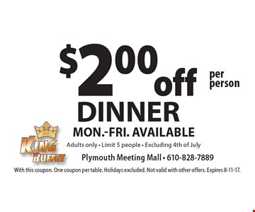 $2.00 off per person DINNER. Mon.-Fri. Available. Adults only. Limit 5 people. Excluding 4th of July. With this coupon. One coupon per table. Holidays excluded. Not valid with other offers. Expires 8-11-17.