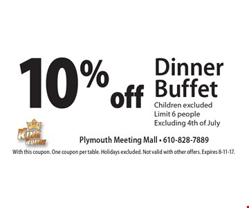 10% off Dinner Buffet. Children excluded. Limit 6 people. Excluding 4th of July. With this coupon. One coupon per table. Holidays excluded. Not valid with other offers. Expires 8-11-17.