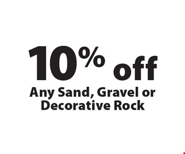10% off Any Sand, Gravel or Decorative Rock. Offers not valid with any other offer or discount. Good for 2017 season.