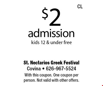 $2 admission kids 12 & under free. With this coupon. One coupon per person. Not valid with other offers.