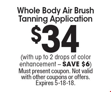 $34 Whole Body Air Brush Tanning Application (with up to 2 drops of color enhancement - SAVE $6). Must present coupon. Not valid with other coupons or offers. Expires 5-18-18.