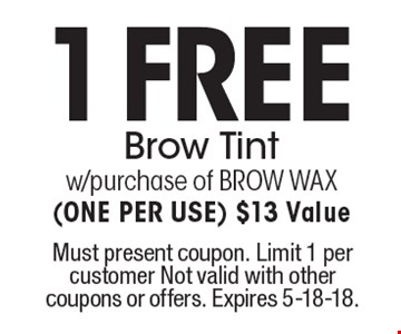 1 Free Brow Tint w/purchase of BROW WAX (one per use) $13 Value. Must present coupon. Limit 1 per customer Not valid with other coupons or offers. Expires 5-18-18.