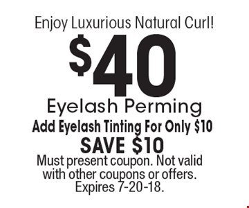 $40 Eyelash Perming. Add Eyelash Tinting For Only $10. Save $10. Must present coupon. Not valid with other coupons or offers. Expires 7-20-18.