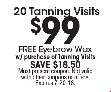 $99 20 Tanning Visits. FREE Eyebrow Wax. w/ purchase of Tanning Visits. SAVE $18.50. Must present coupon. Not valid with other coupons or offers. Expires 7-20-18.