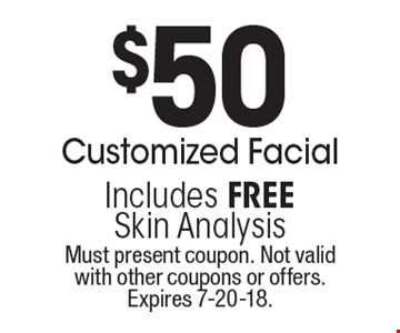 $50 Customized Facial. Includes FREE Skin Analysis. Must present coupon. Not valid with other coupons or offers. Expires 7-20-18.