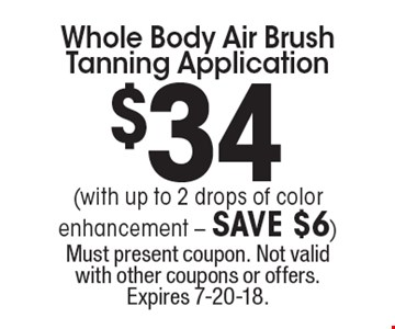 $34 Whole Body Air Brush Tanning Application. (with up to 2 drops of color enhancement - SAVE $6). Must present coupon. Not valid with other coupons or offers. Expires 7-20-18.
