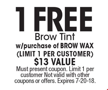 1 Free Brow Tint w/purchase of BROW WAX (LIMIT 1 PER CUSTOMER) $13 Value. Must present coupon. Limit 1 per customer Not valid with other coupons or offers. Expires 7-20-18.