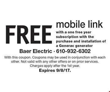 FREE mobile link with a one free year subscription with the purchase and installation of a Generac generator. With this coupon. Coupons may be used in conjunction with each other. Not valid with any other offers or on prior services. Charges apply after the 1st year. Expires 9/8/17.