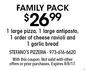 family pack $26.99 1 large pizza, 1 large antipasto, 1 order of cheese ravioli and 1 garlic bread. With this coupon. Not valid with other offers or prior purchases. Expires 9/8/17.