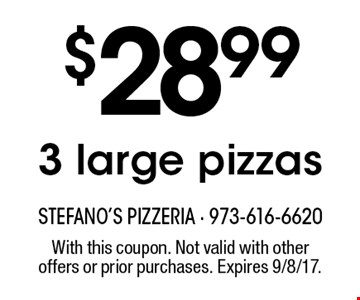 $28.99 3 large pizzas. With this coupon. Not valid with other offers or prior purchases. Expires 9/8/17.