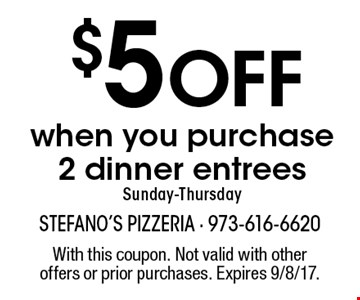 $5 Off when you purchase 2 dinner entrees Sunday-Thursday. With this coupon. Not valid with other offers or prior purchases. Expires 9/8/17.