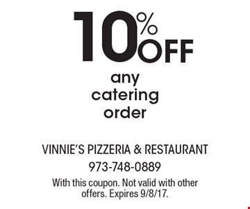 10% Off any catering order. With this coupon. Not valid with other offers. Expires 9/8/17.