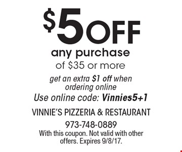 $5 Off any purchase of $35 or more get an extra $1 off when ordering online Use online code: Vinnies5+1. With this coupon. Not valid with other offers. Expires 9/8/17.