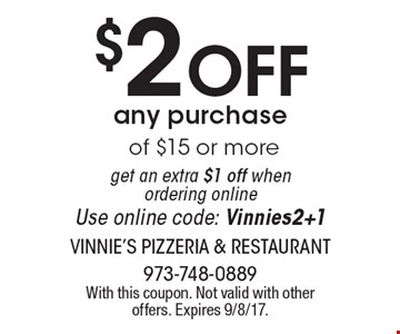 $2 Off any purchase of $15 or more get an extra $1 off when ordering online Use online code: Vinnies2+1. With this coupon. Not valid with other offers. Expires 9/8/17.
