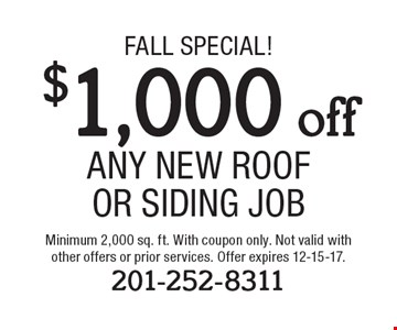 FALL Special! $1,000 off Any New Roof Or Siding Job. Minimum 2,000 sq. ft. With coupon only. Not valid with other offers or prior services. Offer expires 12-15-17. 201-252-8311