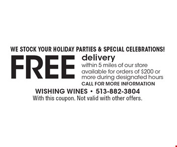we stock your holiday parties & special celebrations! Free delivery within 5 miles of our store available for orders of $200 or more during designated hours call for more information. With this coupon. Not valid with other offers.