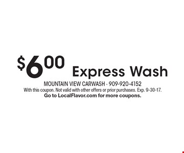 $6.00 Express Wash. With this coupon. Not valid with other offers or prior purchases. Exp. 9-30-17. Go to LocalFlavor.com for more coupons.