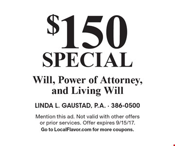 $150 Special Will, Power of Attorney, and Living Will. Mention this ad. Not valid with other offers or prior services. Offer expires 9/15/17. Go to LocalFlavor.com for more coupons.