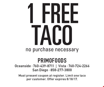 1 free taco. No purchase necessary. Must present coupon at register. Limit one taco per customer. Offer expires 8/18/17.