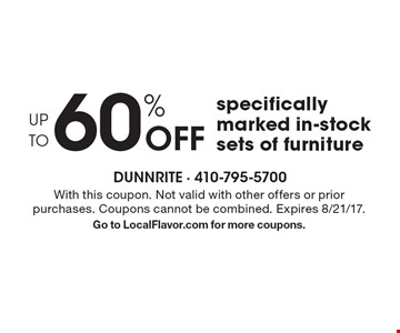 UP TO 60% Off specifically marked in-stock sets of furniture. With this coupon. Not valid with other offers or prior purchases. Coupons cannot be combined. Expires 8/21/17. Go to LocalFlavor.com for more coupons.