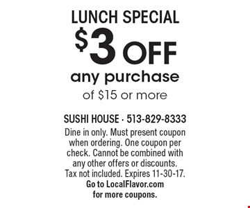 $3 OFF any purchase of $15 or more. Dine in only. Must present coupon when ordering. One coupon per check. Cannot be combined with any other offers or discounts. Tax not included. Expires 11-30-17. Go to LocalFlavor.com for more coupons.